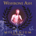 Wishbone Ash - MILLENNIUM COLLECTION